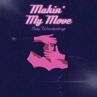 Makin' My Move – Easy Wanderlings