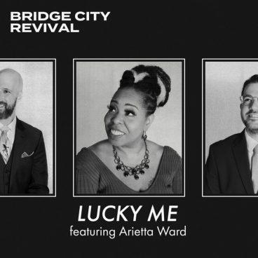 Bridge City Revival – Lucky Me ft Arietta Ward